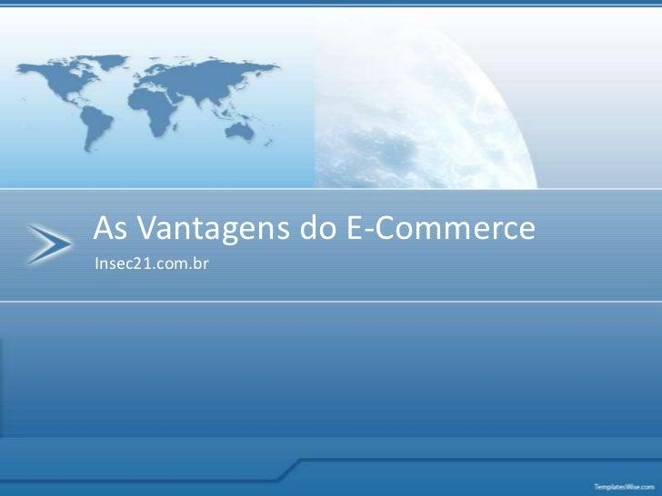 As Vantagens do E-CommerceInsec21.com.br