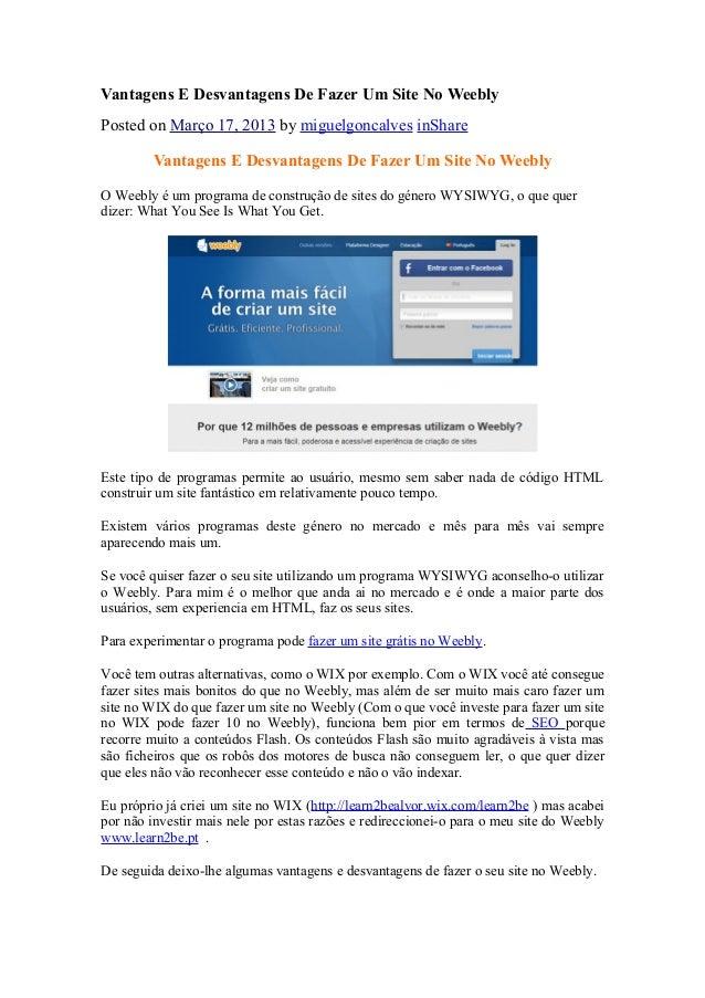 Vantagens E Desvantagens De Fazer Um Site No Weebly Posted on Março 17, 2013 by miguelgoncalves inShare Vantagens E Desvan...