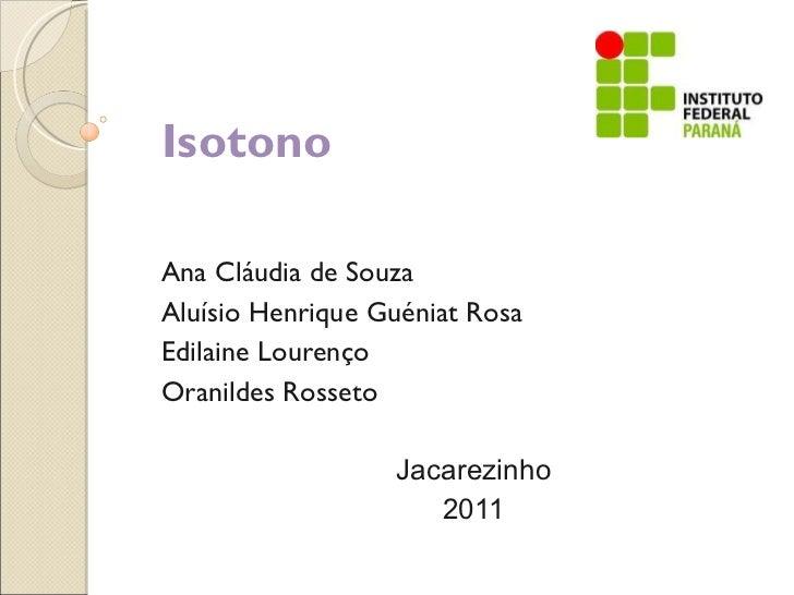 Isotono Ana Cláudia de Souza Aluísio Henrique Guéniat Rosa Edilaine Lourenço Oranildes Rosseto Jacarezinho 2011