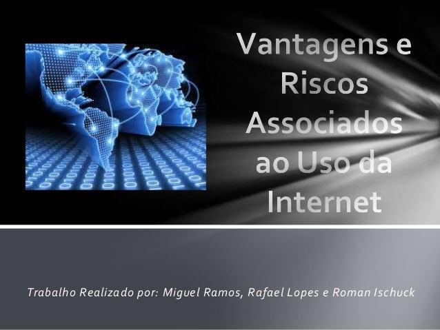 Trabalho Realizado por: Miguel Ramos, Rafael Lopes e Roman Ischuck