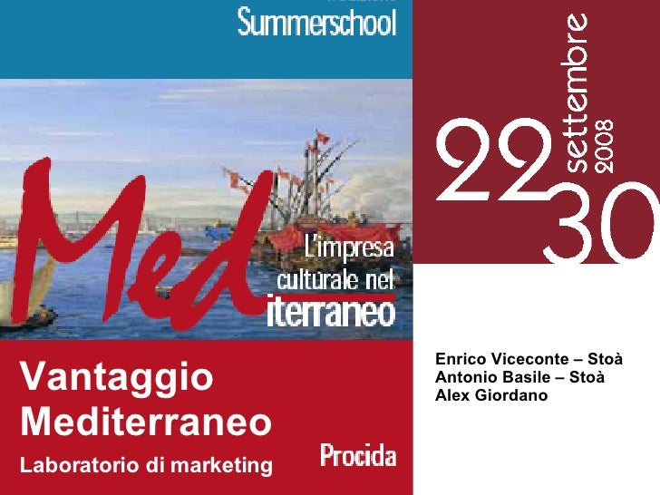 Vantaggio Mediterraneo Laboratorio di marketing Enrico Viceconte – Stoà Antonio Basile – Stoà Alex Giordano