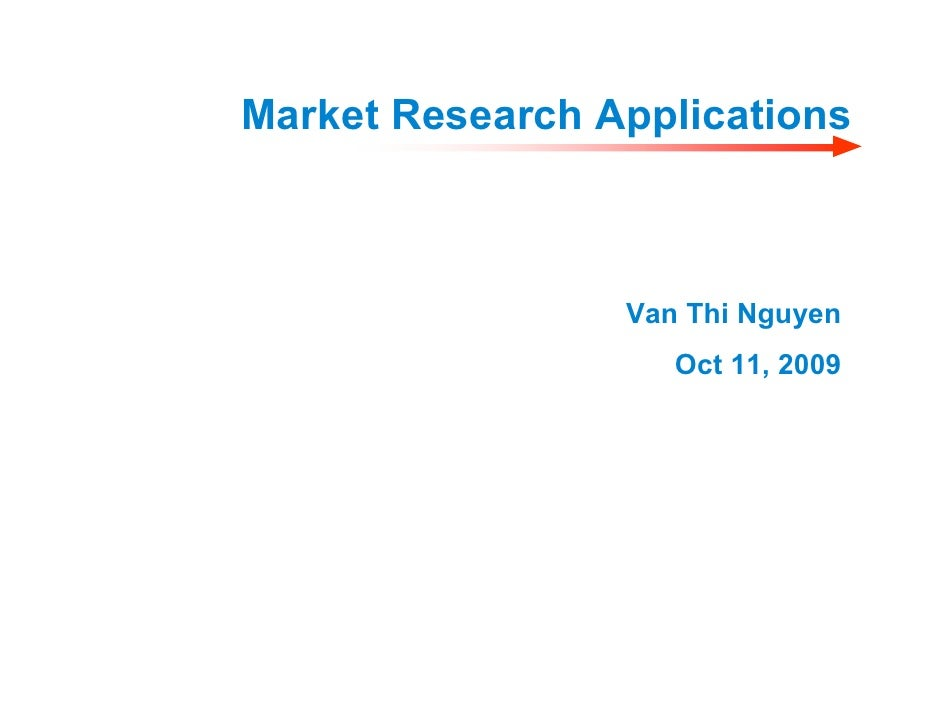 Market Research Applications                     Van Thi Nguyen                     Oct 11, 2009