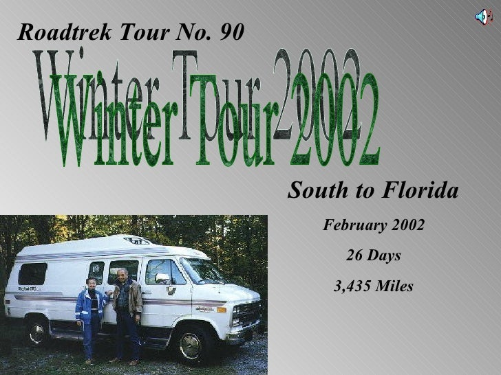 Roadtrek Tour No. 90 Winter Tour 2002 South to Florida February 2002 26 Days 3,435 Miles