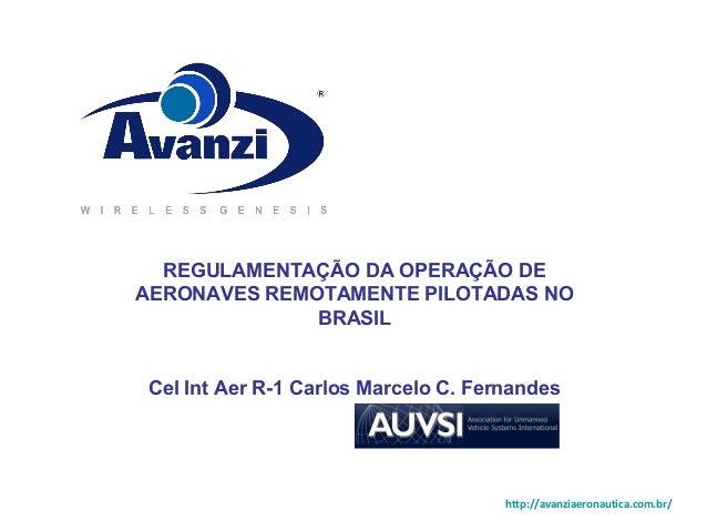 REGULAMENTAÇÃO DA OPERAÇÃO DE  AERONAVES REMOTAMENTE PILOTADAS NO  BRASIL  Cel Int Aer R-1 Carlos Marcelo C. Fernandes  ht...
