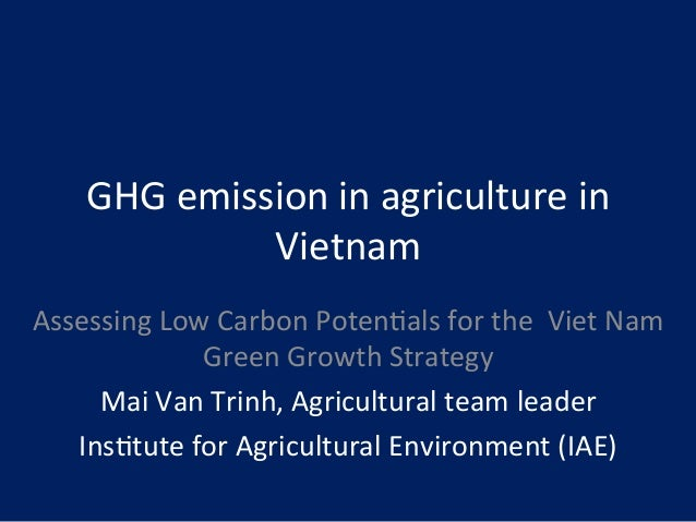 GHG  emission  in  agriculture  in  Vietnam  Assessing  Low  Carbon  Poten8als  for  the  Viet  Nam  Green  Growth  Strate...