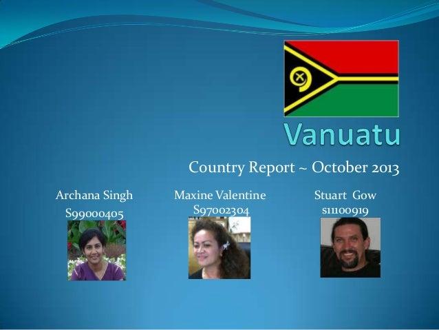 Country Report ~ October 2013 Archana Singh S99000405 Maxine Valentine S97002304 Stuart Gow s11100919