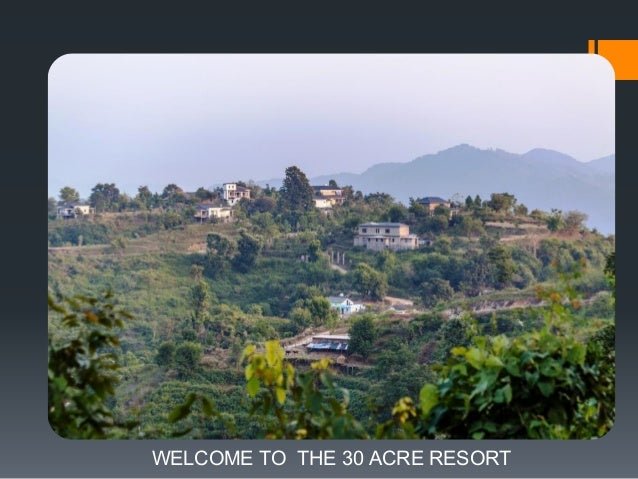 WELCOME TO THE 30 ACRE RESORT