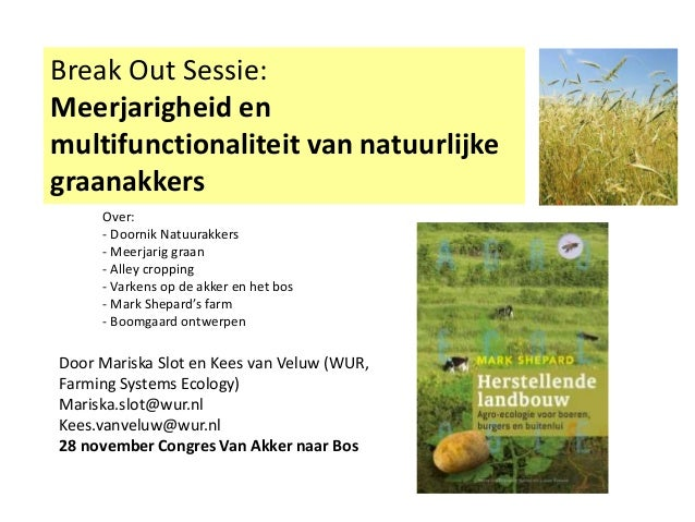 Break Out Sessie: Meerjarigheid en multifunctionaliteit van natuurlijke graanakkers Door Mariska Slot en Kees van Veluw (W...