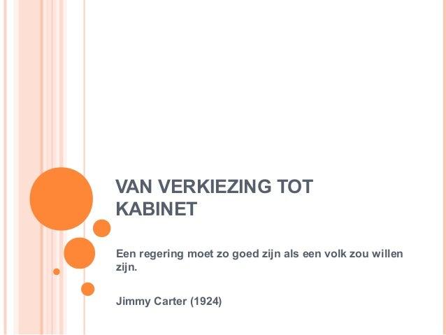 VAN VERKIEZING TOTKABINETEen regering moet zo goed zijn als een volk zou willenzijn.Jimmy Carter (1924)