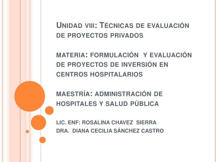 Unidad viii: Técnicas de evaluación de proyectos privadosmateria: formulación  y evaluación de proyectos de inversión en c...