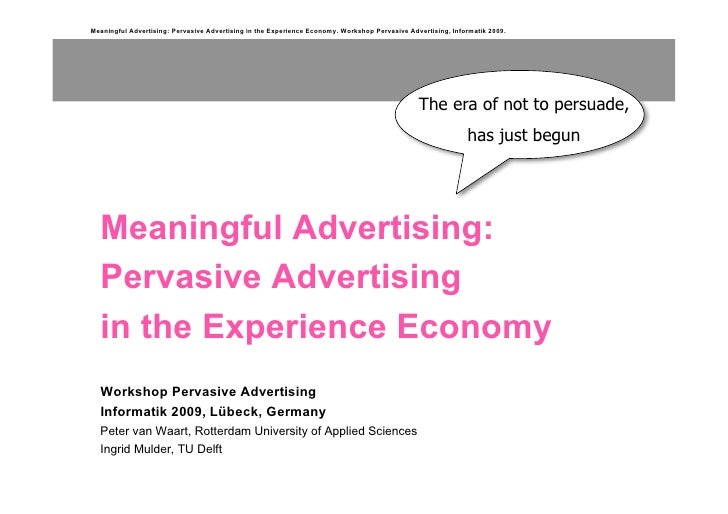 Meaningful Advertising: Pervasive Advertising in the Experience Economy. Workshop Pervasive Advertising, Informatik 2009. ...