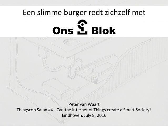 Ons Blok Een  slimme  burger  redt  zichzelf  met   Peter  van  Waart     Thingscon  Salon  #4  ...