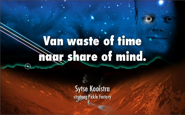 Van waste of time naar share of mind. Sytse Kooistra strateeg Pickle Factory