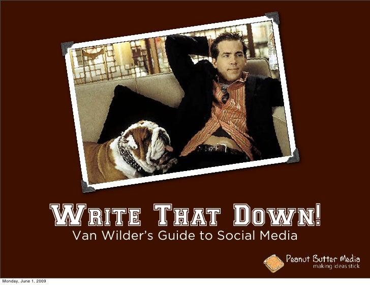 Van Wilder's Guide to Social Media Write That Down! Monday, June 1, 2009