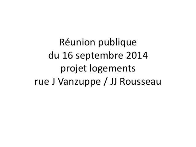 Réunion publique du 16 septembre 2014 projet logements rue J Vanzuppe / JJ Rousseau