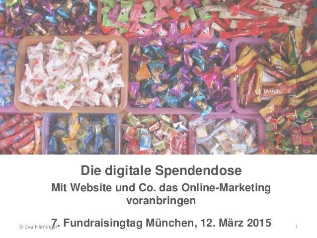 Die digitale Spendendose Mit Website und Co. das Online-Marketing voranbringen 7. Fundraisingtag München, 12. März 2015© E...