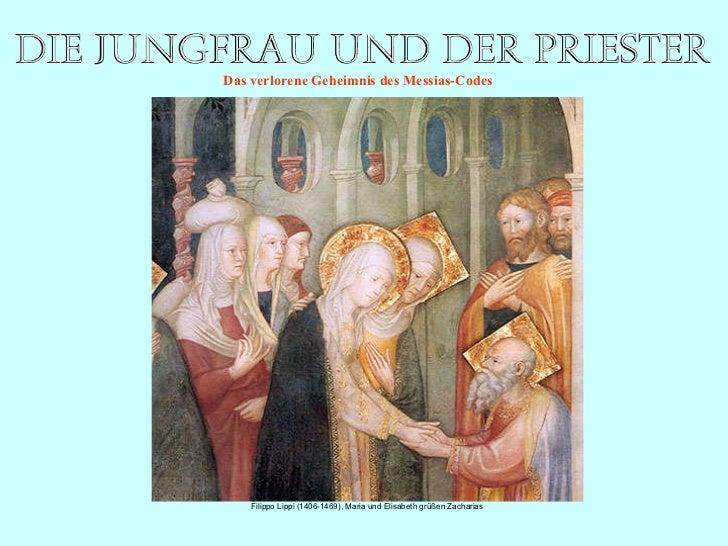 Filippo Lippi (1406-1469), Maria und Elisabeth grüßen Zacharias D as  verlorene Geheimnis des Messias-Codes