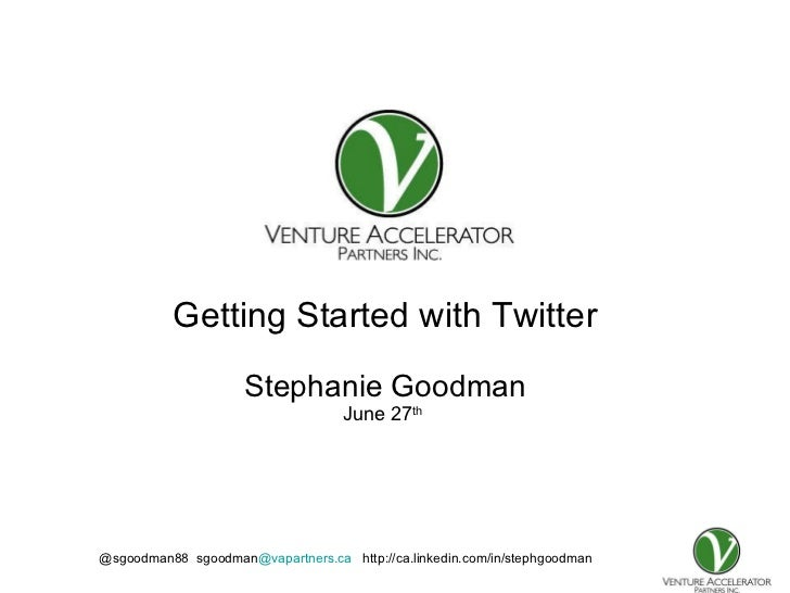 Presentation for Getting Started with Twitter Stephanie Goodman June 27 th