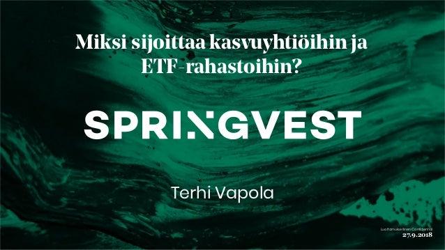 27.9.2018 Luottamuksellinen Confidential Miksi sijoittaa kasvuyhtiöihin ja ETF-rahastoihin? Terhi Vapola