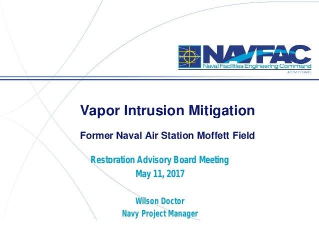 ACTIVITY NAME Vapor Intrusion Mitigation Former Naval Air Station Moffett Field Restoration Advisory Board Meeting May 11,...
