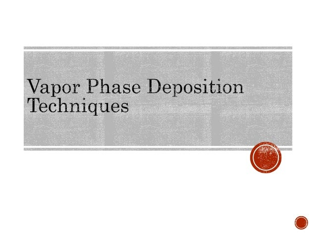 Introduction   Vapor Phase Deposition (VPD) technique is a  method of preparing the extremely pure optical  glasses.   V...