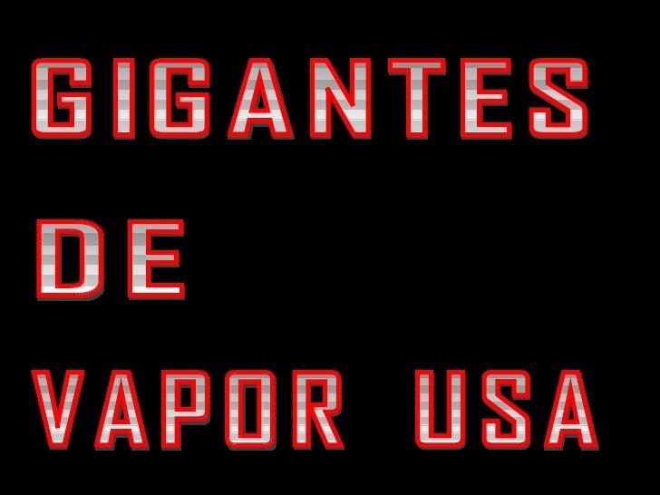 GIGANTES DE VAPOR  USA