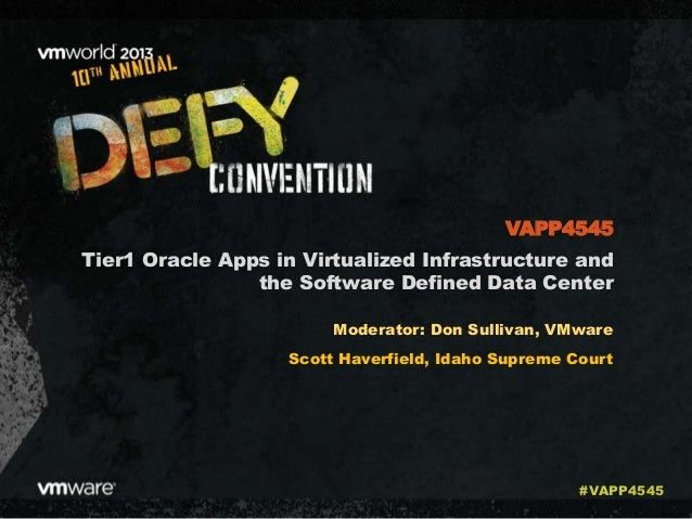 Tier1 Oracle Apps in Virtualized Infrastructure and the Software Defined Data Center Moderator: Don Sullivan, VMware Scott...