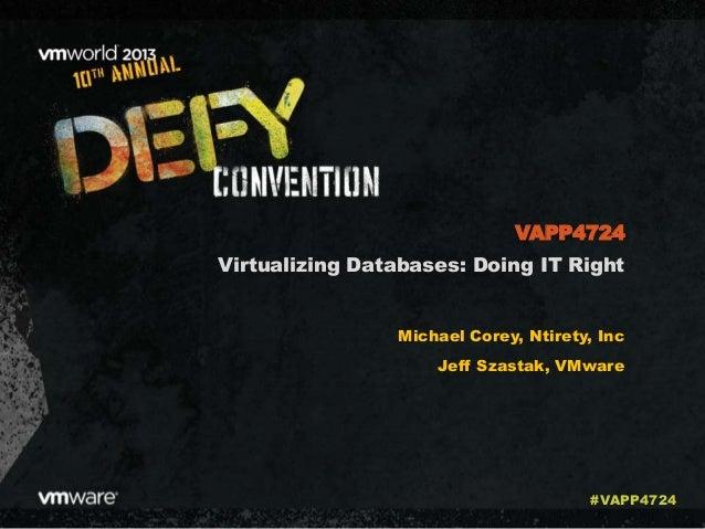 Virtualizing Databases: Doing IT Right Michael Corey, Ntirety, Inc Jeff Szastak, VMware VAPP4724 #VAPP4724