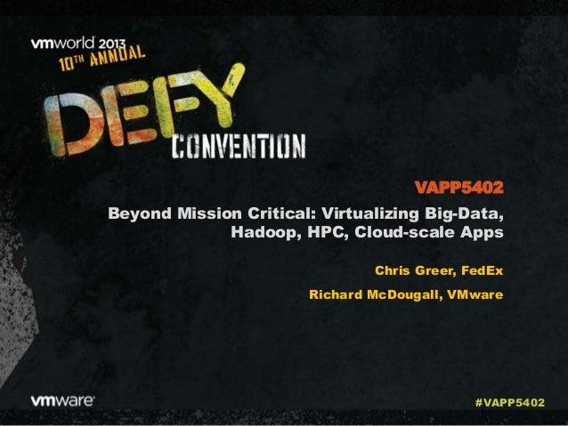 Beyond Mission Critical: Virtualizing Big-Data, Hadoop, HPC, Cloud-scale Apps Chris Greer, FedEx Richard McDougall, VMware...