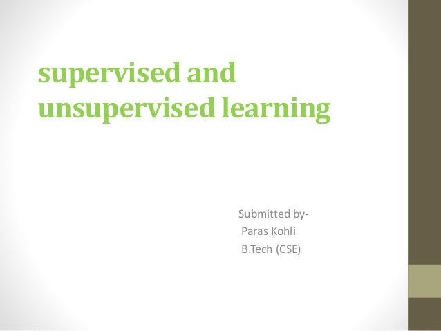supervised and unsupervised learning Submitted by- Paras Kohli B.Tech (CSE)