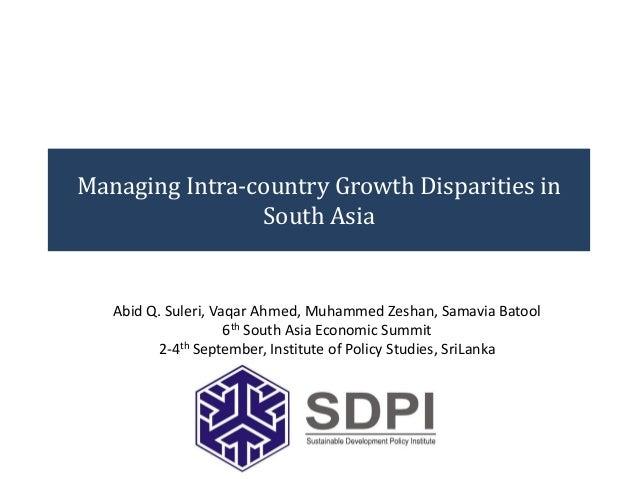 Managing Intra-country Growth Disparities in South Asia Abid Q. Suleri, Vaqar Ahmed, Muhammed Zeshan, Samavia Batool 6th S...