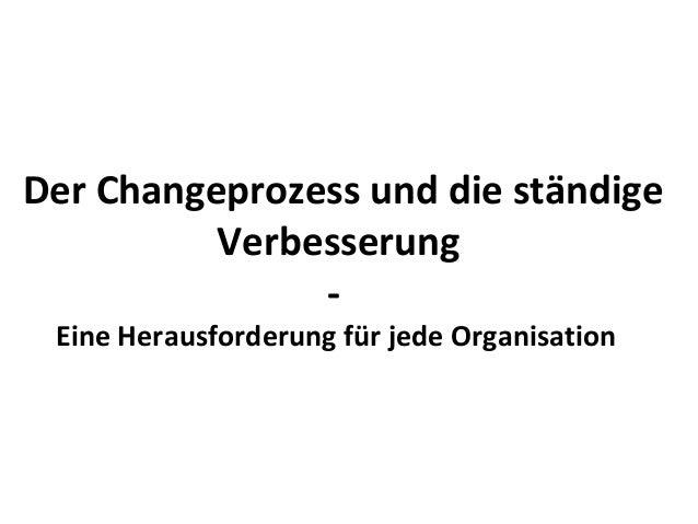 Der Changeprozess und die ständige Verbesserung - Eine Herausforderung für jede Organisation