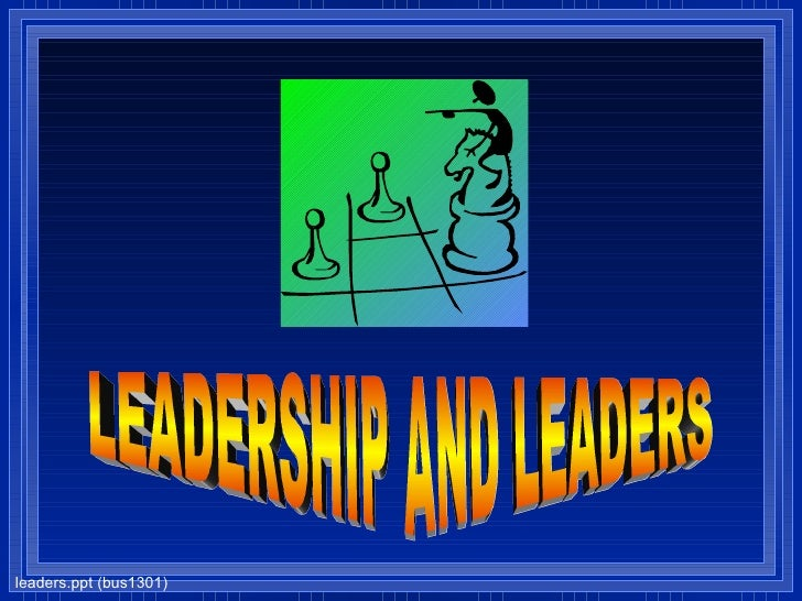 LEADERSHIP AND LEADERS