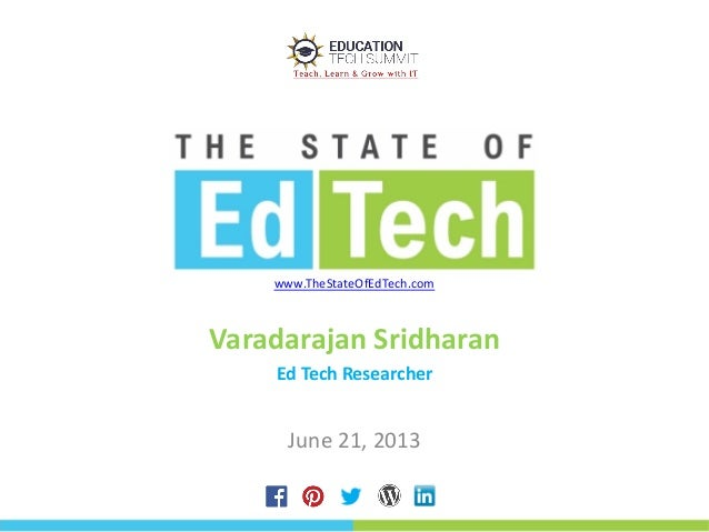 www.TheStateOfEdTech.com Varadarajan Sridharan Ed Tech Researcher June 21, 2013