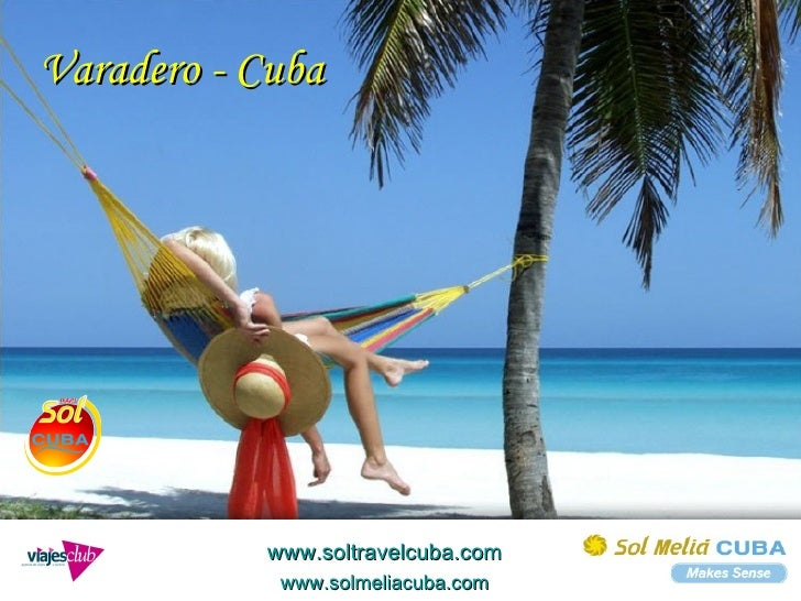 Varadero - Cuba www.soltravelcuba.com www.solmeliacuba.com