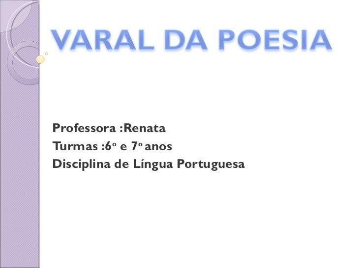 Professora :Renata  Turmas :6 o  e 7 o  anos  Disciplina de Língua Portuguesa