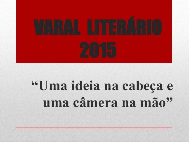 """VARAL LITERÁRIO 2015 """"Uma ideia na cabeça e uma câmera na mão"""""""