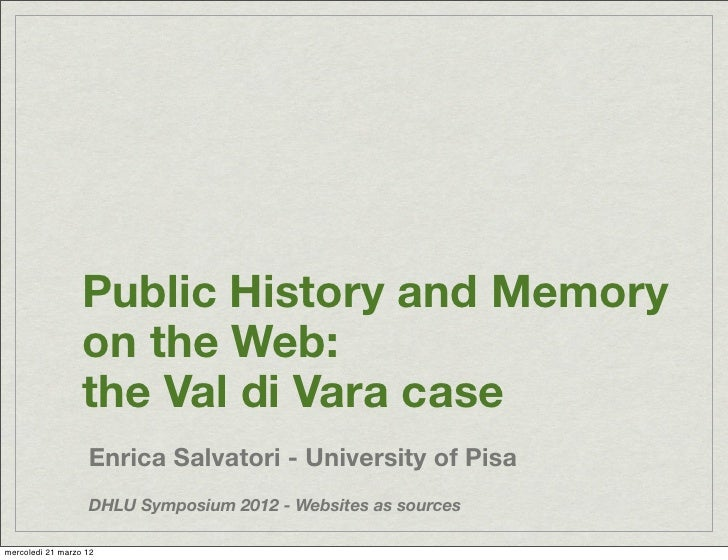 Public History and Memory                  on the Web:                  the Val di Vara case                   Enrica Salv...