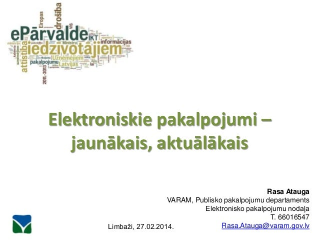 Elektroniskie pakalpojumi – jaunākais, aktuālākais  04/03/2014  Rasa Atauga VARAM, Publisko pakalpojumu departaments Elekt...