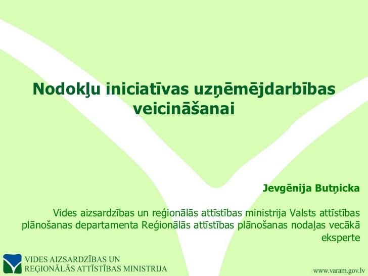 Nodokļu iniciatīvas uzņēmējdarbības veicināšanai Jevgēnija Butņicka Vides aizsardzības un reģionālās attīstības ministrija...