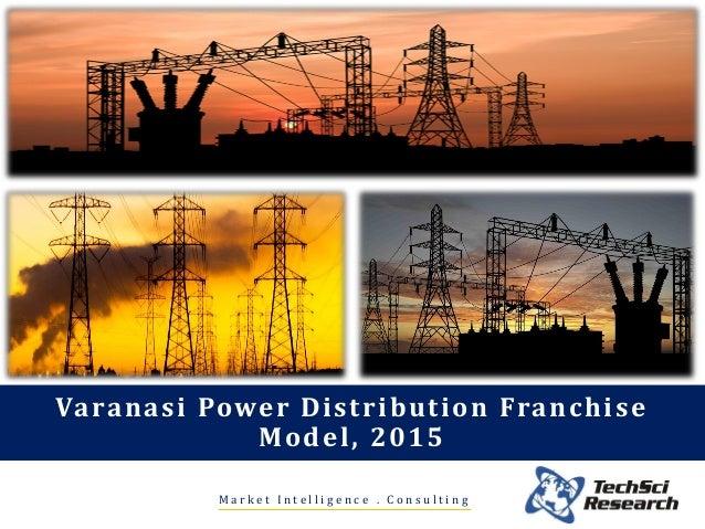 M a r k e t I n t e l l i g e n c e . C o n s u l t i n g Varanasi Power Distribution Franchise Model, 2015