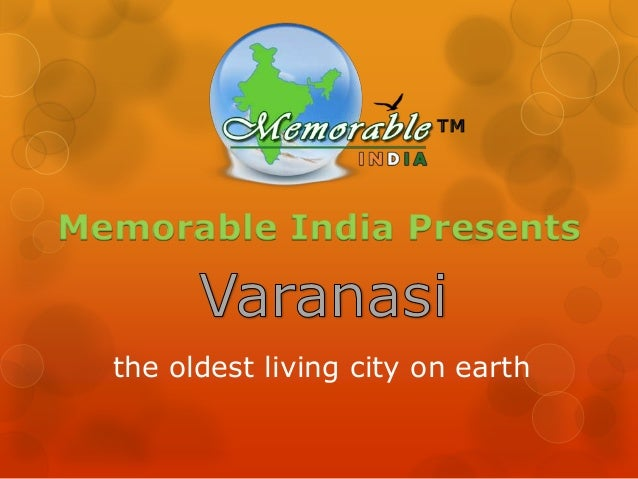 Memorable India Presents  the oldest living city on earth