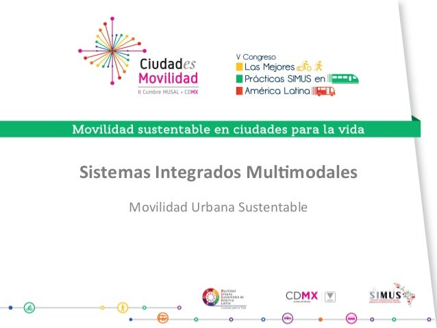 Sistemas	Integrados	Mul2modales	 Movilidad	Urbana	Sustentable