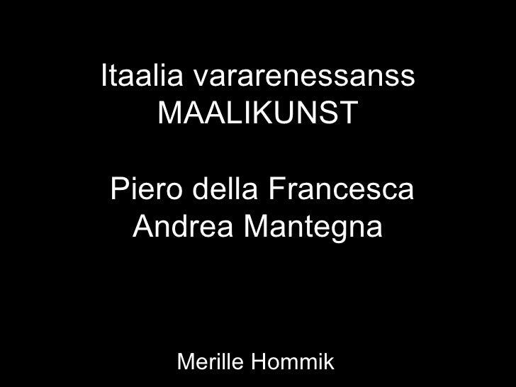 Itaalia vararenessanss     MAALIKUNSTPiero della Francesca Andrea Mantegna     Merille Hommik