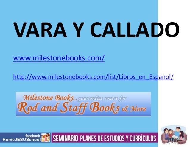 VARA Y CALLADO www.milestonebooks.com/ http://www.milestonebooks.com/list/Libros_en_Espanol/