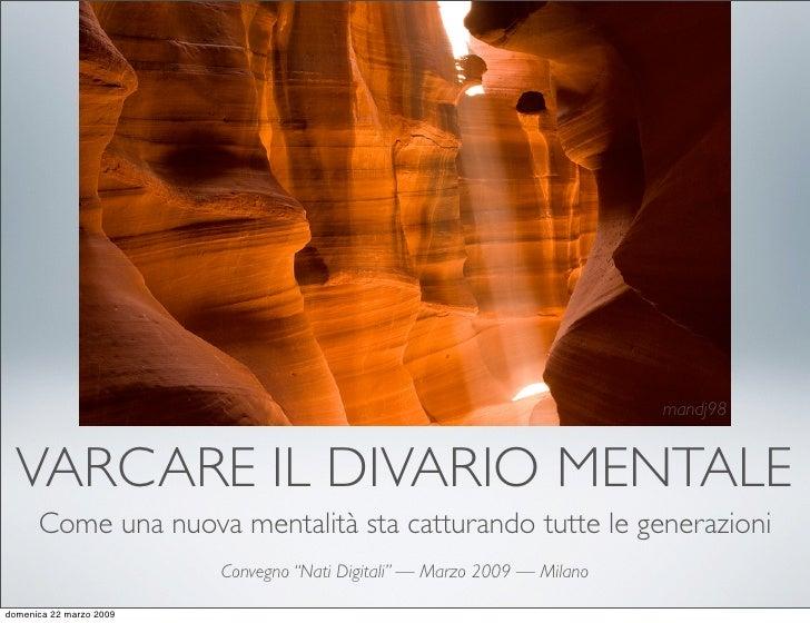 mandj98     VARCARE IL DIVARIO MENTALE       Come una nuova mentalità sta catturando tutte le generazioni                 ...
