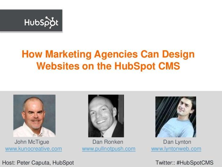 How Marketing Agencies Can Design Websites on the HubSpot CMS<br />        John McTigue                            Dan Ron...