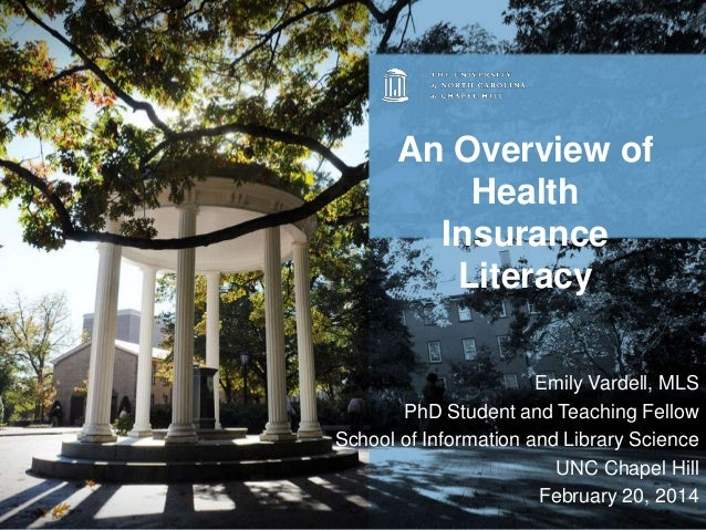 An Overview of Health Insurance Literacy Emily Vardell, MLS PhD Student and Teaching Fellow School of Information and Libr...