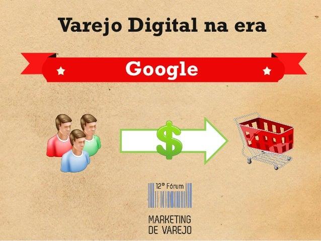 Varejo Digital na era      Google