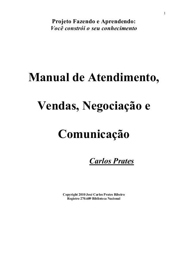 1 Projeto Fazendo e Aprendendo: Você constrói o seu conhecimento Manual de Atendimento, Vendas, Negociação e Comunicação C...